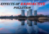 Radioactive Pollution Effects & Their Causes